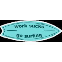 Work sucks go surfing-3