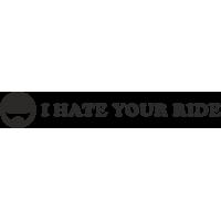 I HATE YOUR RIDE - я ненавижу вашу поездку