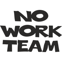 No Work Team